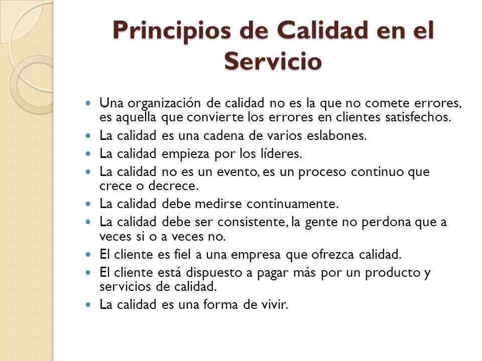 Principios de Calidad en el Servicio Una organización de calidad no es la que no comete errores, es aquella que convierte los errores en clientes satisfechos.