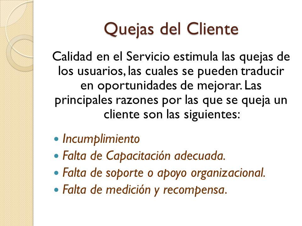 Quejas del Cliente Calidad en el Servicio estimula las quejas de los usuarios, las cuales se pueden traducir en oportunidades de mejorar. Las principa