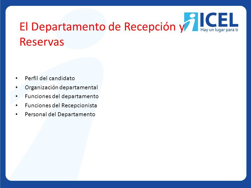 El Departamento de Recepción y Reservas Perfil del candidato Organización departamental Funciones del departamento Funciones del Recepcionista Personal del Departamento