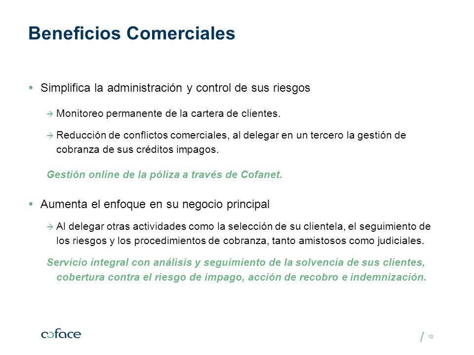 / 10 Beneficios Comerciales Simplifica la administración y control de sus riesgos Monitoreo permanente de la cartera de clientes. Reducción de conflic