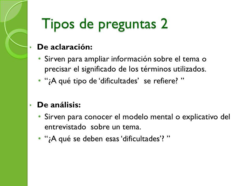 Tipos de preguntas 2 De aclaración: Sirven para ampliar información sobre el tema o precisar el significado de los términos utilizados. ¿A qué tipo de