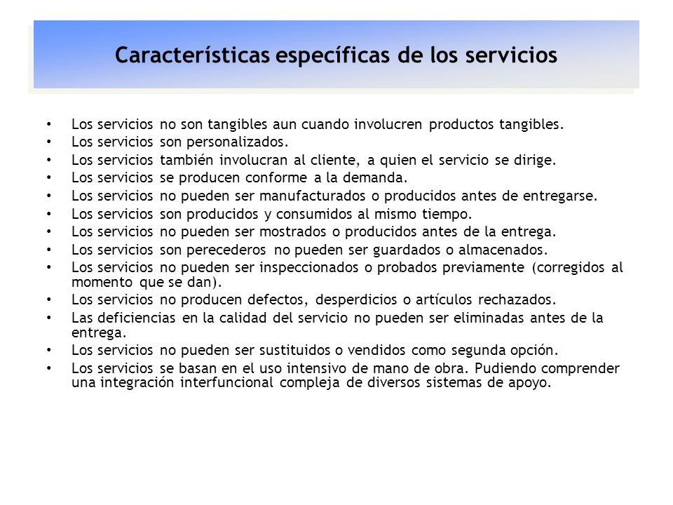 Características específicas de los servicios Los servicios no son tangibles aun cuando involucren productos tangibles. Los servicios son personalizado
