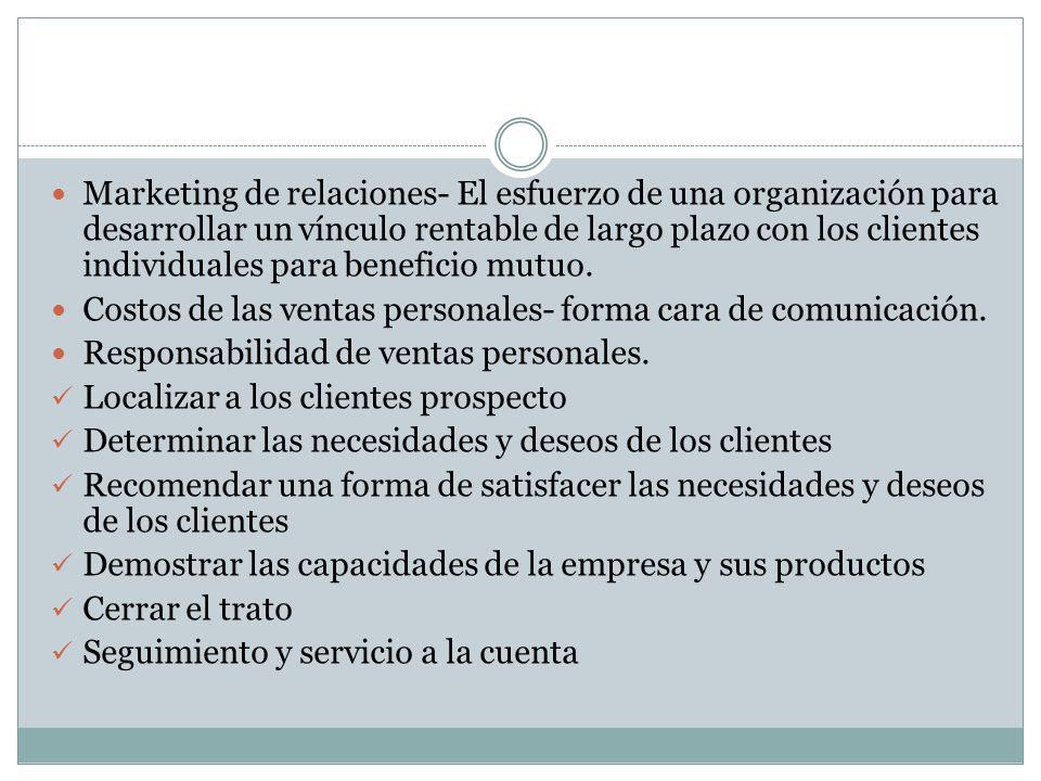 Marketing de relaciones- El esfuerzo de una organización para desarrollar un vínculo rentable de largo plazo con los clientes individuales para benefi