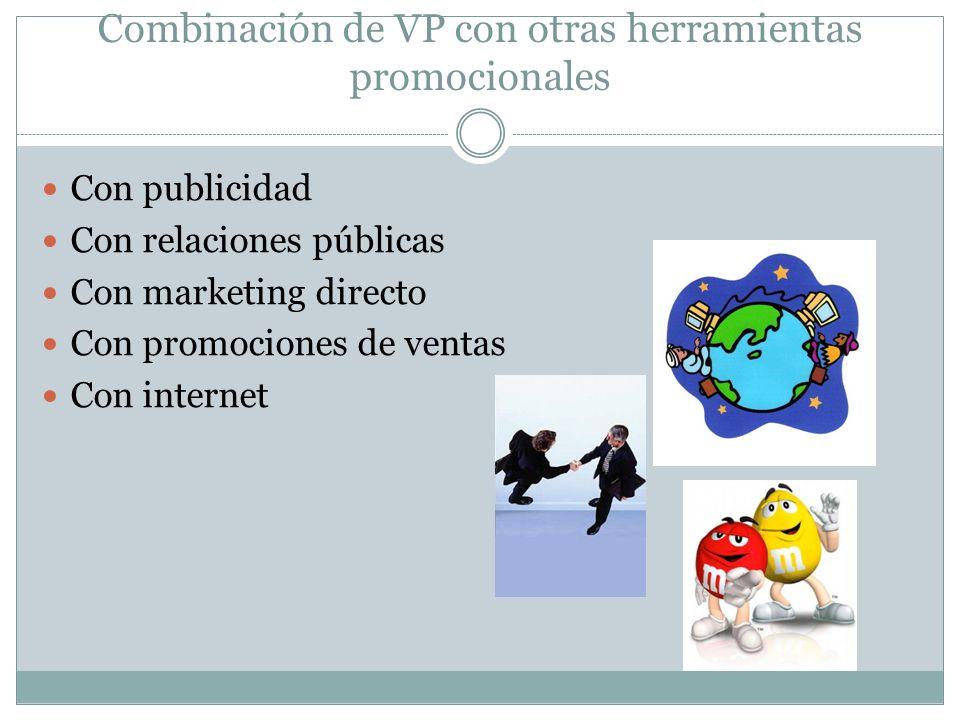 Combinación de VP con otras herramientas promocionales Con publicidad Con relaciones públicas Con marketing directo Con promociones de ventas Con inte