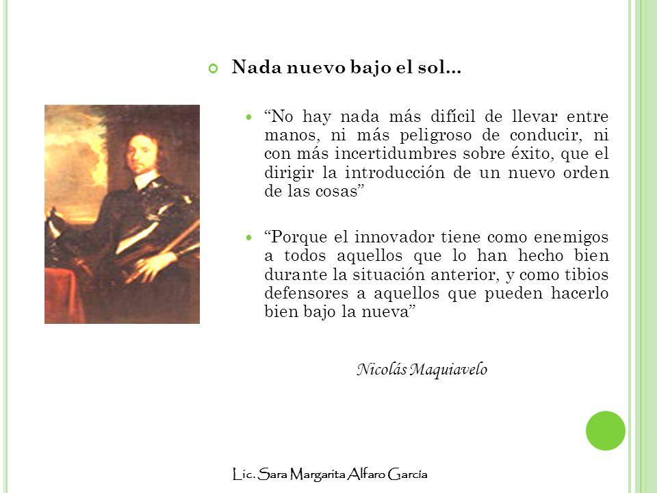 Lic. Sara Margarita Alfaro García Nada nuevo bajo el sol... No hay nada más difícil de llevar entre manos, ni más peligroso de conducir, ni con más in