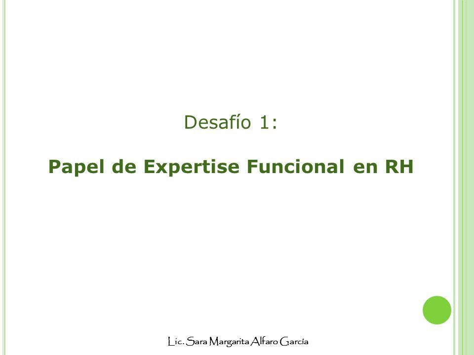 Lic. Sara Margarita Alfaro García Desafío 1: Papel de Expertise Funcional en RH