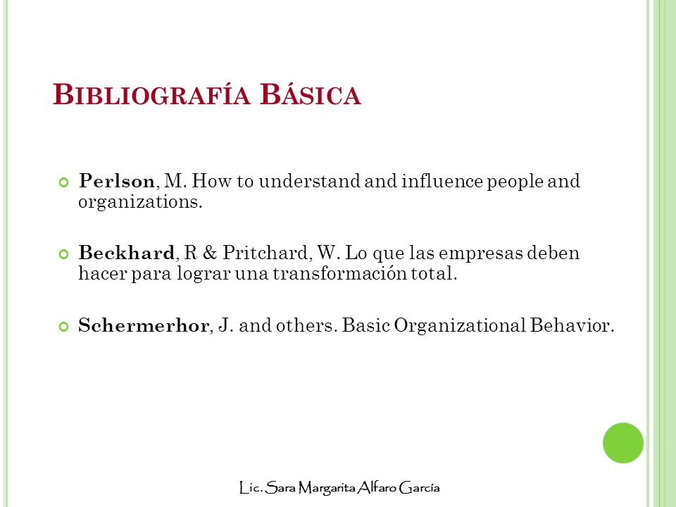 B IBLIOGRAFÍA B ÁSICA Perlson, M.How to understand and influence people and organizations.