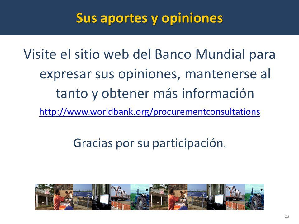 Visite el sitio web del Banco Mundial para expresar sus opiniones, mantenerse al tanto y obtener más información http://www.worldbank.org/procurementconsultations Gracias por su participación.