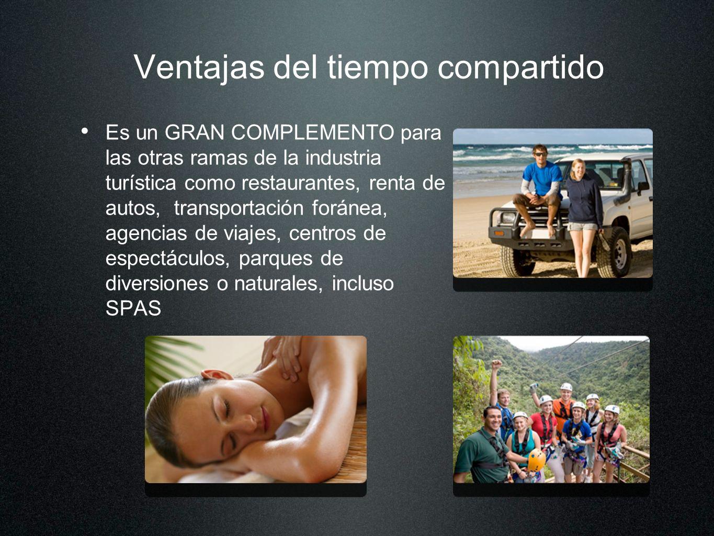 Ventajas del tiempo compartido Es un GRAN COMPLEMENTO para las otras ramas de la industria turística como restaurantes, renta de autos, transportación