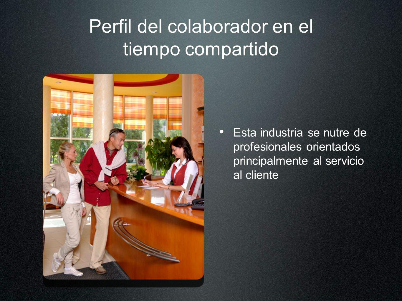 Perfil del colaborador en el tiempo compartido Esta industria se nutre de profesionales orientados principalmente al servicio al cliente