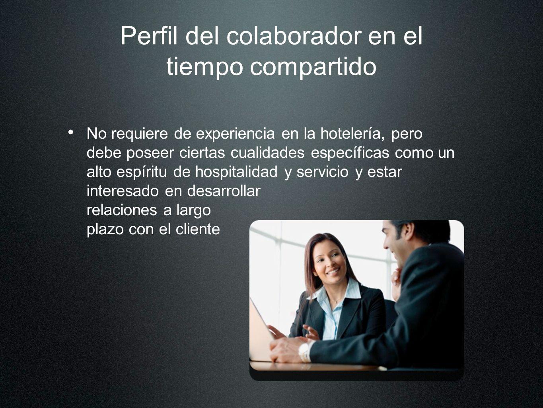 Perfil del colaborador en el tiempo compartido No requiere de experiencia en la hotelería, pero debe poseer ciertas cualidades específicas como un alt