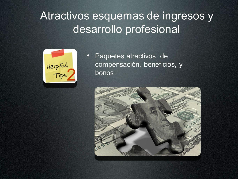 Atractivos esquemas de ingresos y desarrollo profesional Paquetes atractivos de compensación, beneficios, y bonos 2
