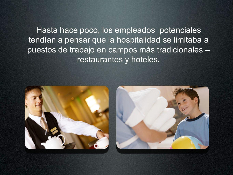 Hasta hace poco, los empleados potenciales tendían a pensar que la hospitalidad se limitaba a puestos de trabajo en campos más tradicionales – restaur