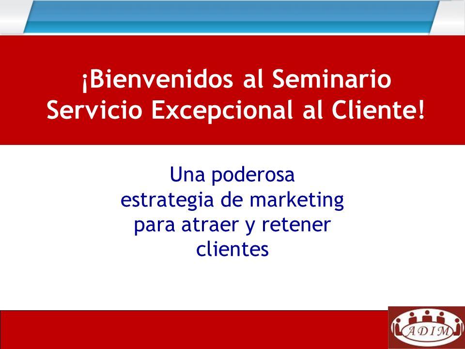 Una poderosa estrategia de marketing para atraer y retener clientes ¡Bienvenidos al Seminario Servicio Excepcional al Cliente!