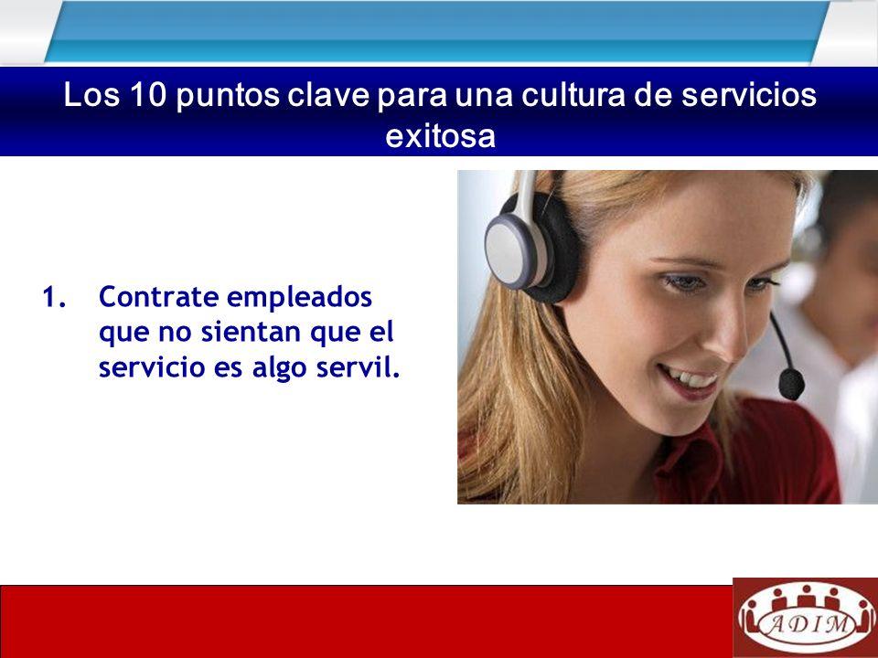 1.Contrate empleados que no sientan que el servicio es algo servil. Los 10 puntos clave para una cultura de servicios exitosa