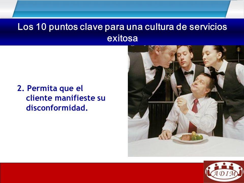 2. Permita que el cliente manifieste su disconformidad. Los 10 puntos clave para una cultura de servicios exitosa