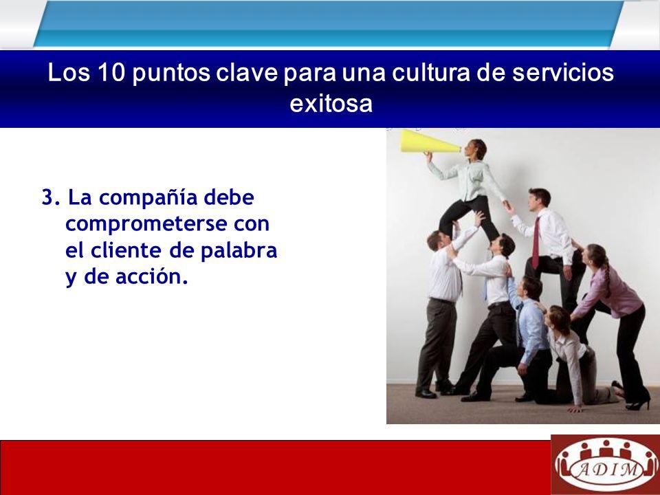 3. La compañía debe comprometerse con el cliente de palabra y de acción. Los 10 puntos clave para una cultura de servicios exitosa