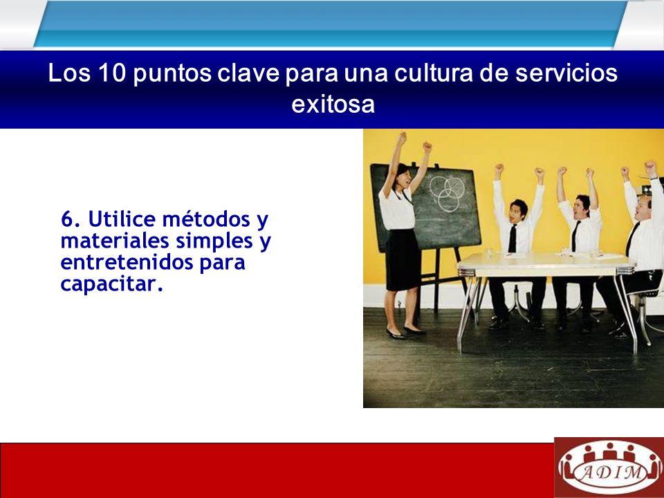 6. Utilice métodos y materiales simples y entretenidos para capacitar. Los 10 puntos clave para una cultura de servicios exitosa