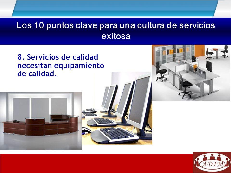 8. Servicios de calidad necesitan equipamiento de calidad. Los 10 puntos clave para una cultura de servicios exitosa