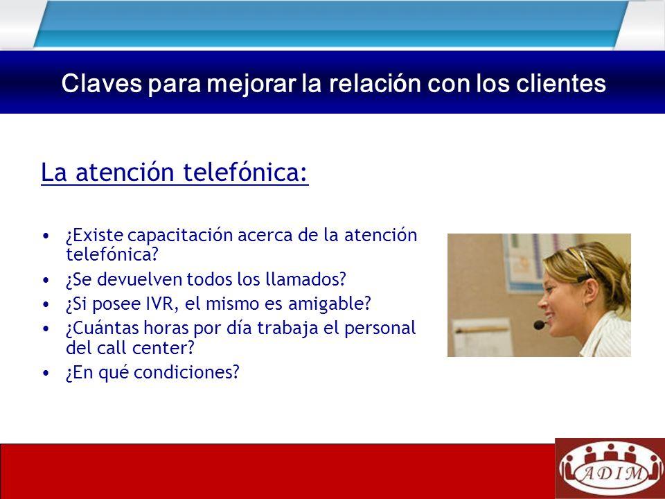 La atención telefónica: ¿Existe capacitación acerca de la atención telefónica? ¿Se devuelven todos los llamados? ¿Si posee IVR, el mismo es amigable?