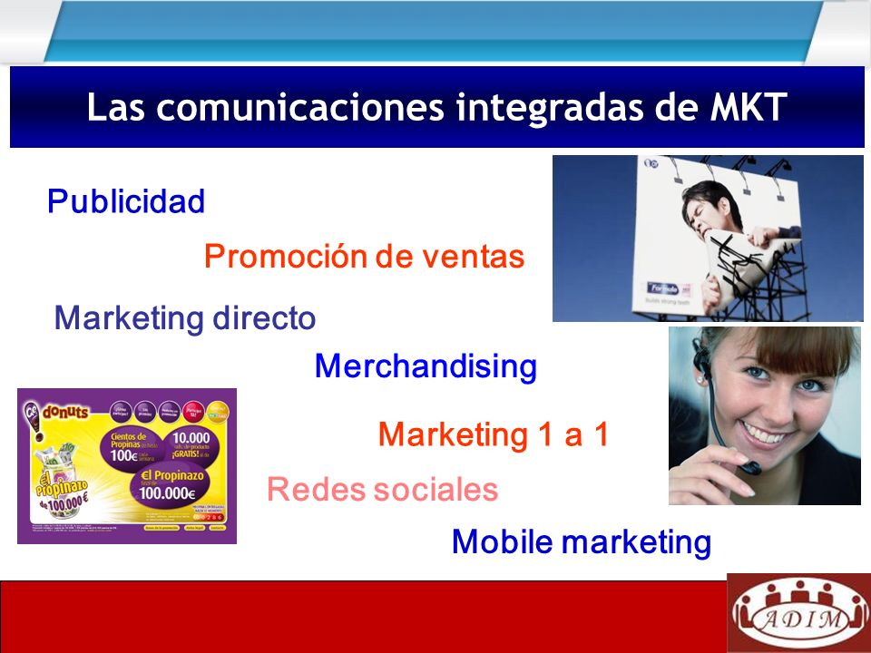 Las comunicaciones integradas de MKT Publicidad Merchandising Promoción de ventas Marketing directo Redes sociales Marketing 1 a 1 Mobile marketing