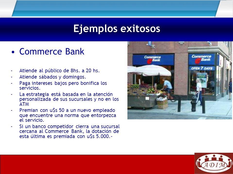 Commerce Bank - Atiende al público de 8hs. a 20 hs. - Atiende sábados y domingos. - Paga intereses bajos pero bonifica los servicios. - La estrategia