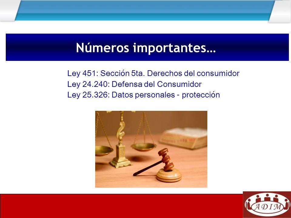 Ley 451: Secci ó n 5ta. Derechos del consumidor Ley 24.240: Defensa del Consumidor Ley 25.326: Datos personales – protecci ó n Números importantes…