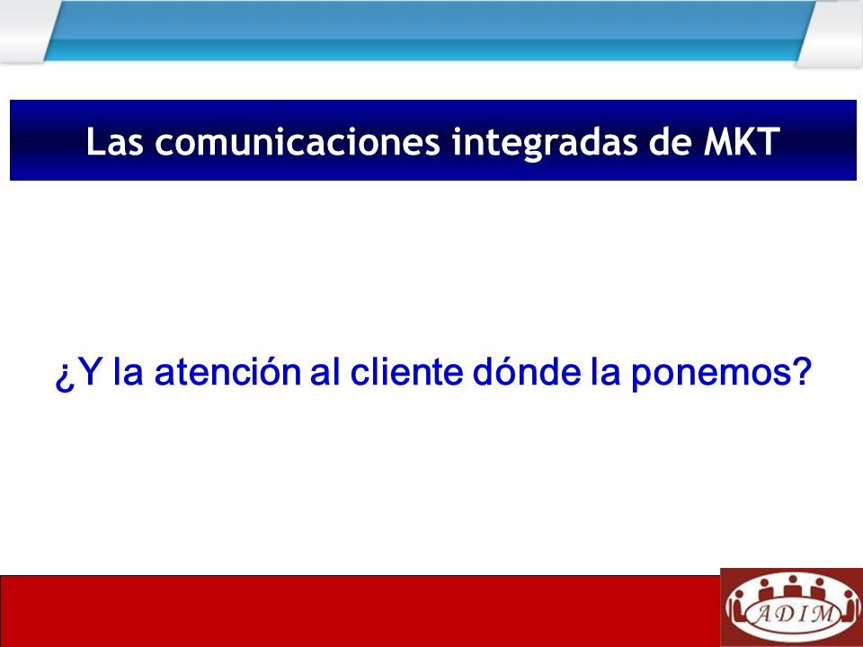 Las comunicaciones integradas de MKT ¿Y la atención al cliente dónde la ponemos?