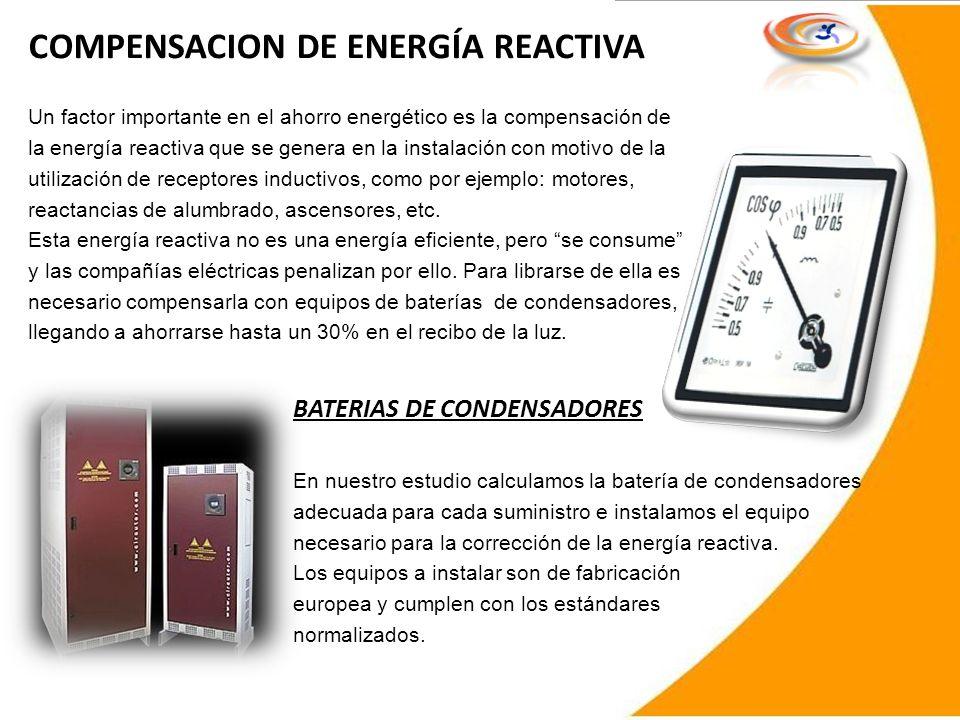 COMPENSACION DE ENERGÍA REACTIVA Un factor importante en el ahorro energético es la compensación de la energía reactiva que se genera en la instalació