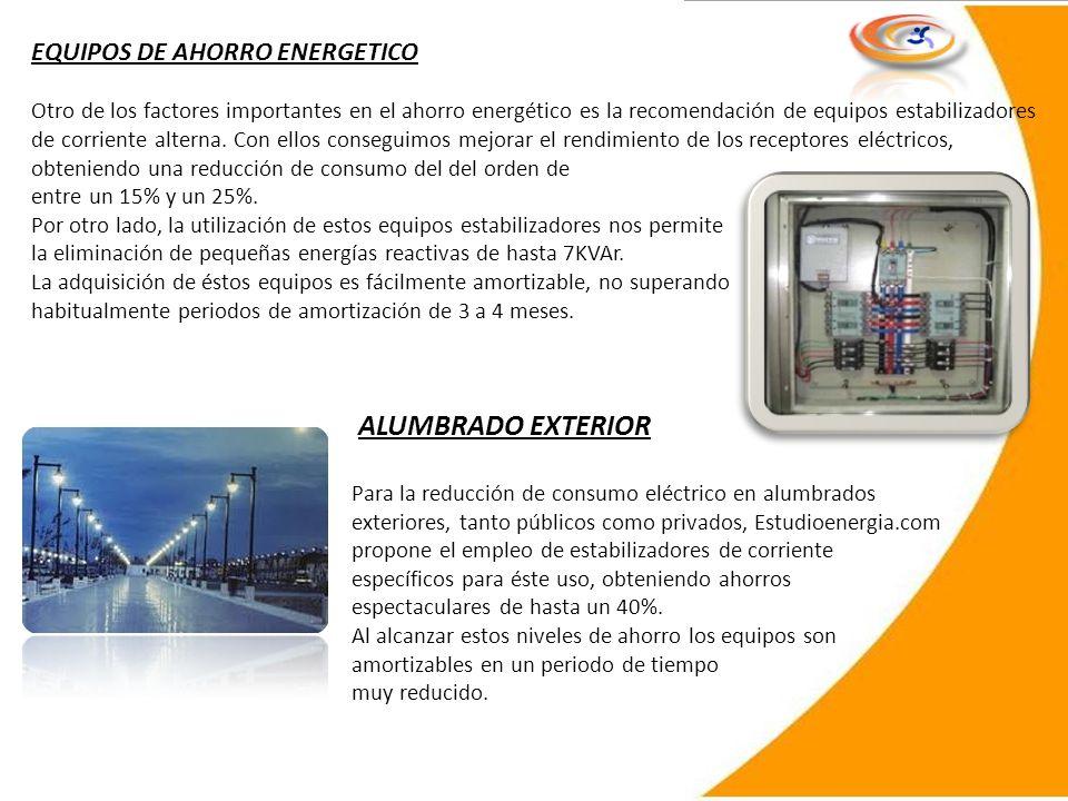 EQUIPOS DE AHORRO ENERGETICO Otro de los factores importantes en el ahorro energético es la recomendación de equipos estabilizadores de corriente alte