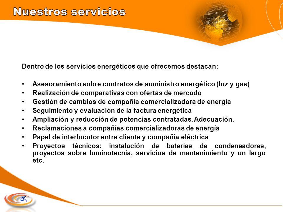 Dentro de los servicios energéticos que ofrecemos destacan: Asesoramiento sobre contratos de suministro energético (luz y gas) Realización de comparat