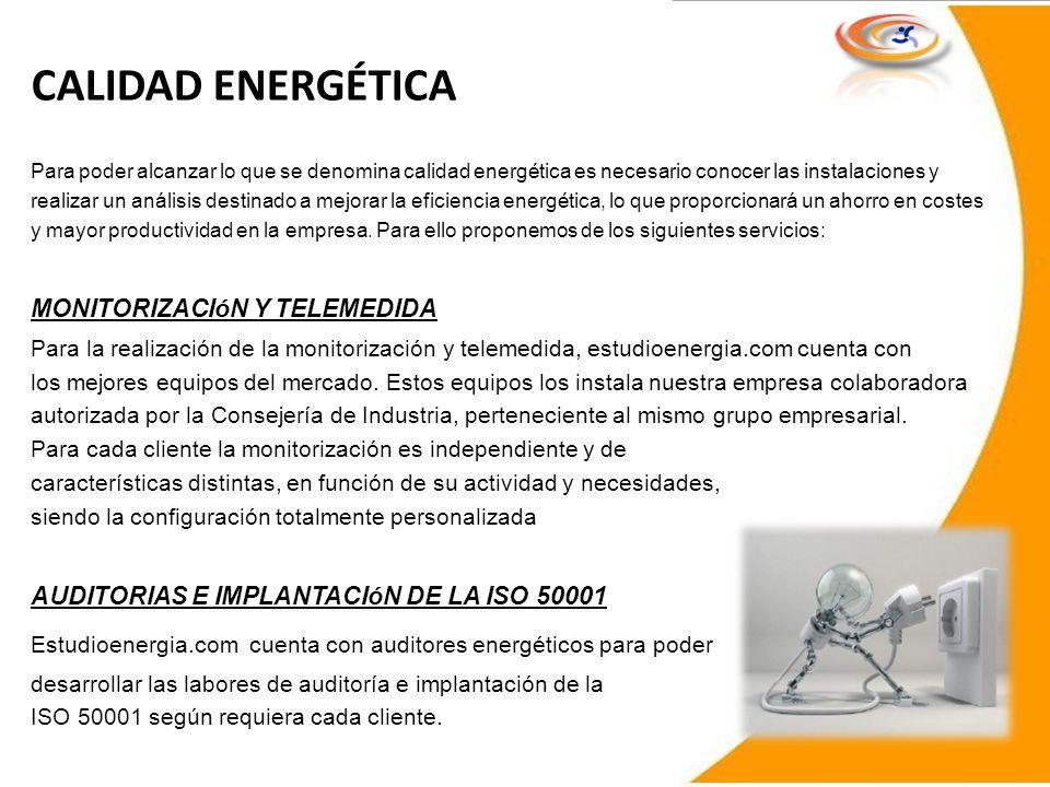 CALIDAD ENERGÉTICA Para poder alcanzar lo que se denomina calidad energética es necesario conocer las instalaciones y realizar un análisis destinado a