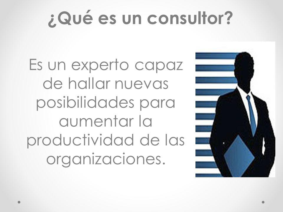 Es un experto capaz de hallar nuevas posibilidades para aumentar la productividad de las organizaciones. ¿Qué es un consultor?