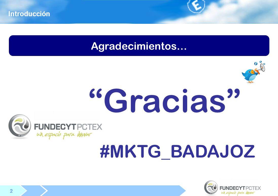 2 2 Agradecimientos… Gracias #MKTG_BADAJOZ Introducción
