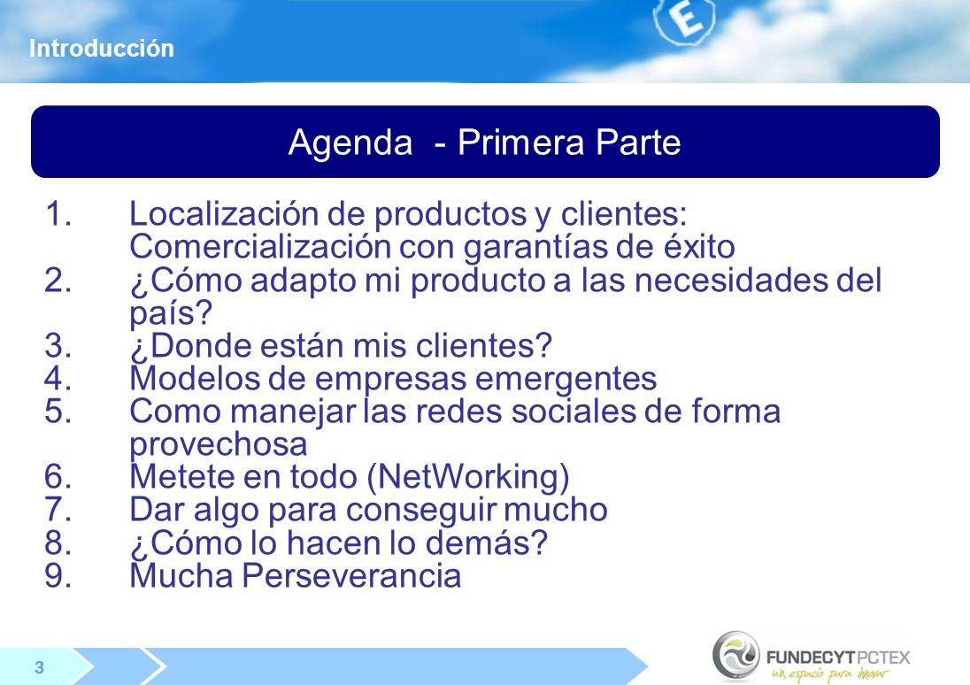 3 3 Agenda - Primera Parte 1.Localización de productos y clientes: Comercialización con garantías de éxito 2.¿Cómo adapto mi producto a las necesidades del país.