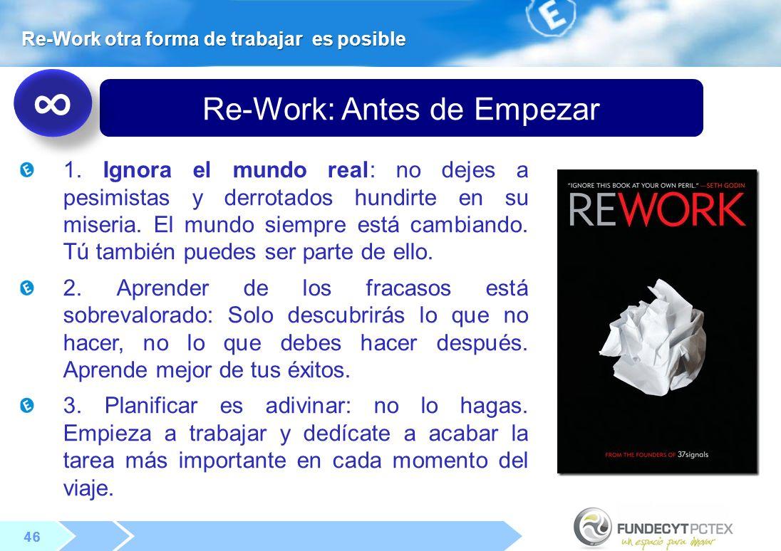 46 Re-Work: Antes de Empezar Re-Work otra forma de trabajar es posible 1.