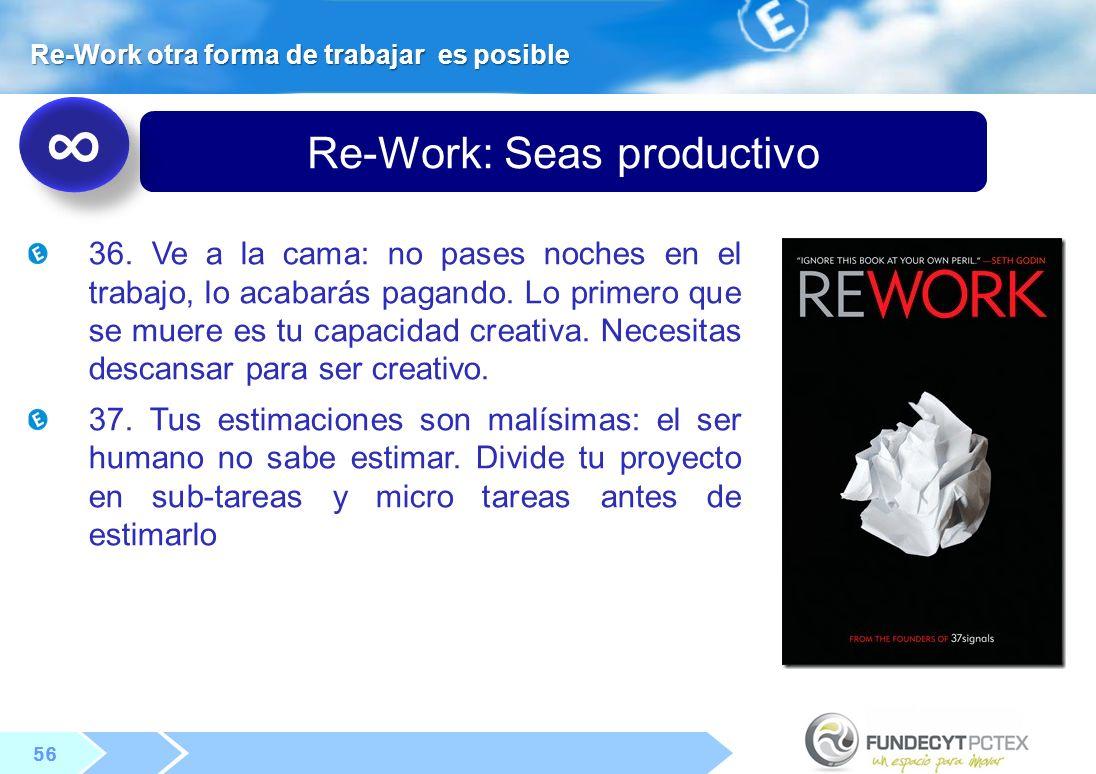 56 Re-Work: Seas productivo 36.Ve a la cama: no pases noches en el trabajo, lo acabarás pagando.