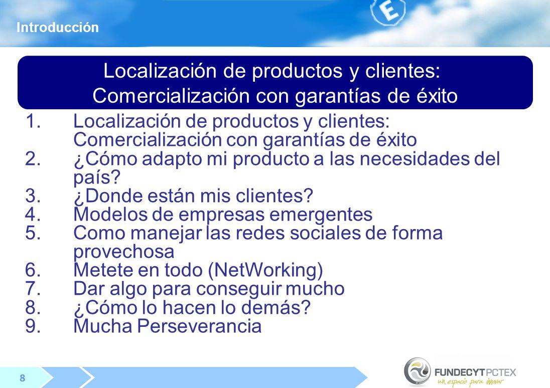 8 8 Localización de productos y clientes: Comercialización con garantías de éxito 1.Localización de productos y clientes: Comercialización con garantías de éxito 2.¿Cómo adapto mi producto a las necesidades del país.