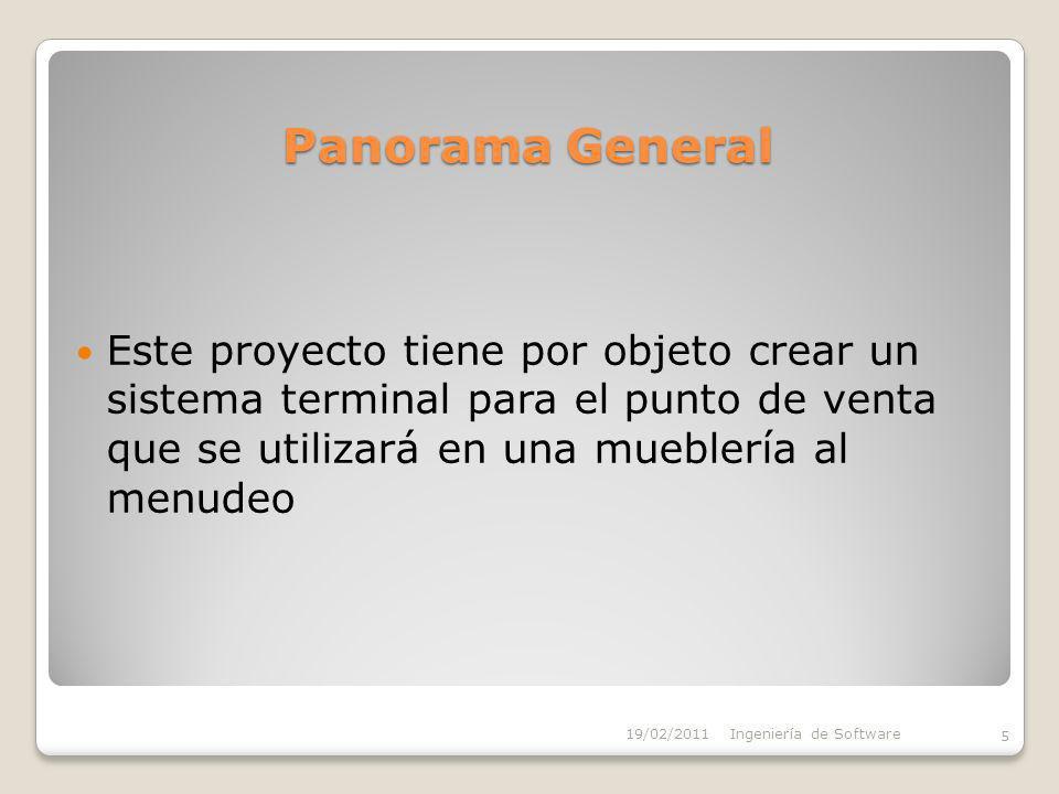 Panorama General Este proyecto tiene por objeto crear un sistema terminal para el punto de venta que se utilizará en una mueblería al menudeo 5 19/02/2011Ingeniería de Software