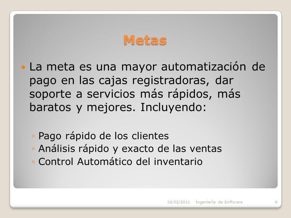 Metas La meta es una mayor automatización de pago en las cajas registradoras, dar soporte a servicios más rápidos, más baratos y mejores.