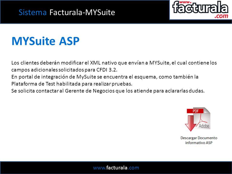 MYSuite ASP Los clientes deberán modificar el XML nativo que envían a MYSuite, el cual contiene los campos adicionales solicitados para CFDI 3.2.