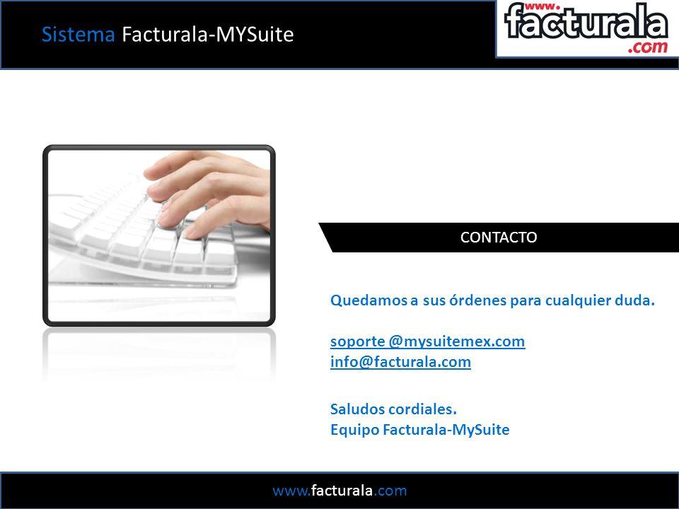 www.facturala.com Sistema Facturala-MYSuite CONTACTO Quedamos a sus órdenes para cualquier duda.