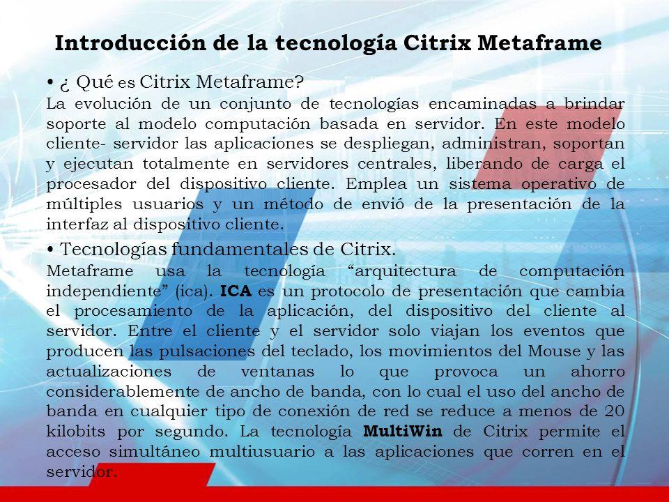 Thin client Terminal Server y MetaFrame utilizan la tecnología llamada del Cliente Delgado (Thin Client).