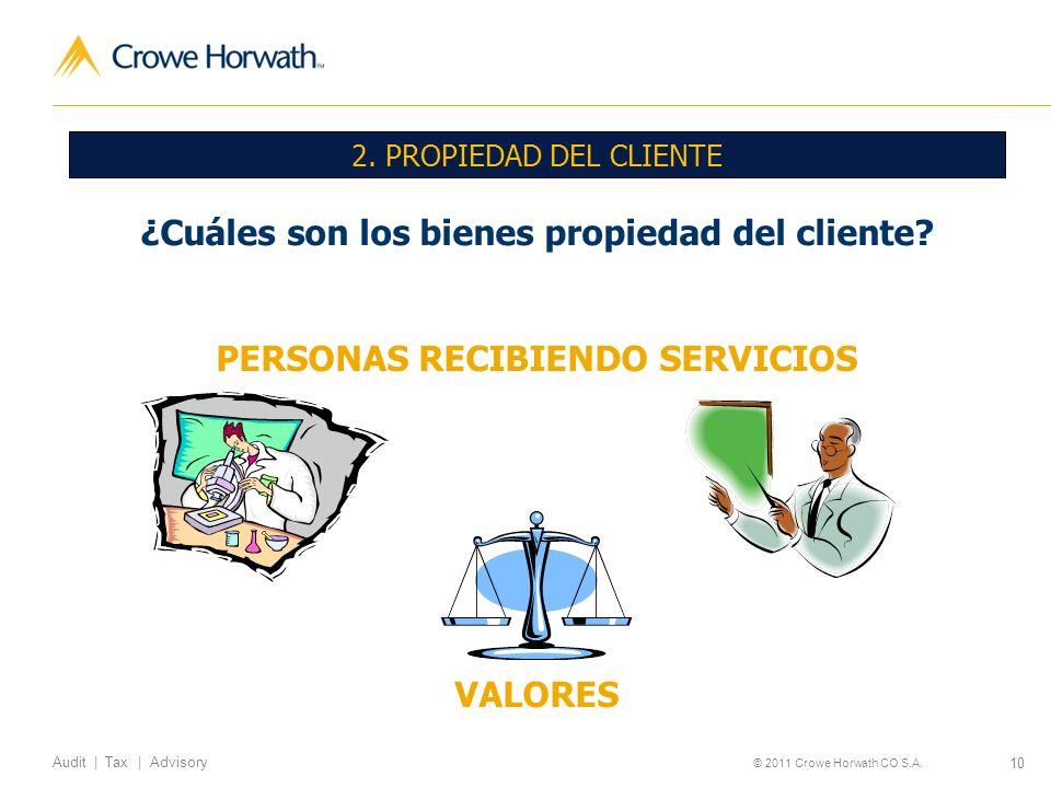 10 Audit | Tax | Advisory © 2011 Crowe Horwath CO S.A. ¿Cuáles son los bienes propiedad del cliente? PERSONAS RECIBIENDO SERVICIOS VALORES 2. PROPIEDA