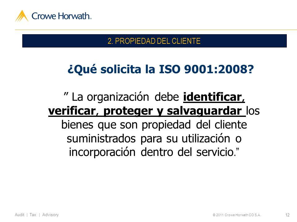 12 Audit | Tax | Advisory © 2011 Crowe Horwath CO S.A. ¿Qué solicita la ISO 9001:2008? 2. PROPIEDAD DEL CLIENTE La organización debe identificar, veri