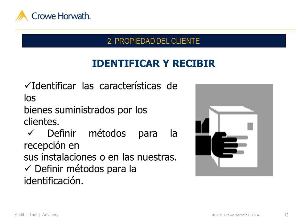13 Audit | Tax | Advisory © 2011 Crowe Horwath CO S.A. 2. PROPIEDAD DEL CLIENTE IDENTIFICAR Y RECIBIR Identificar las características de los bienes su