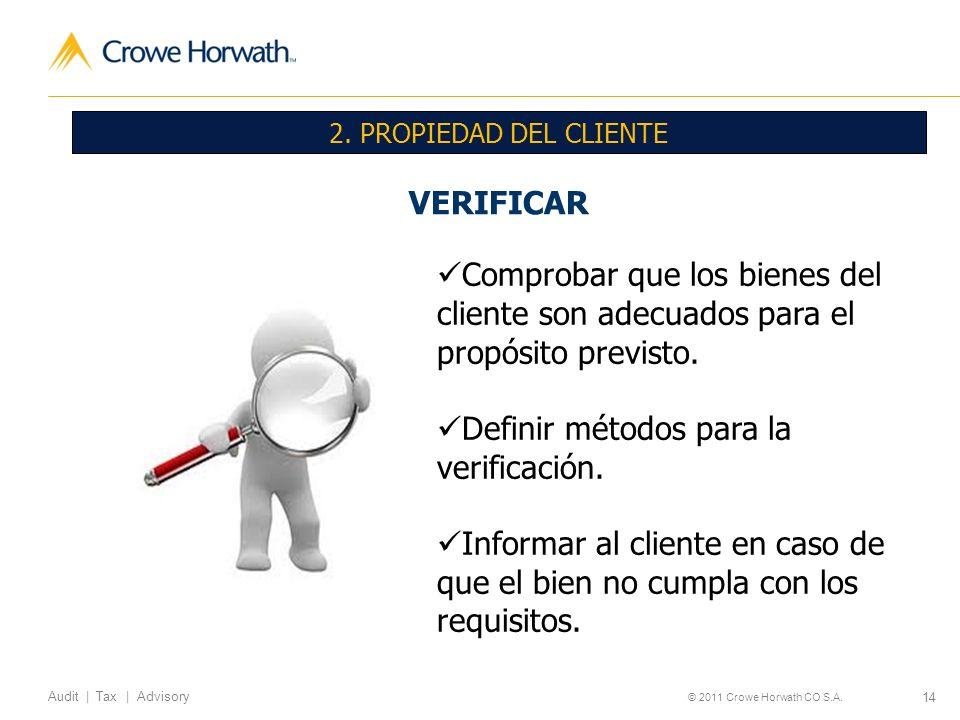 14 Audit | Tax | Advisory © 2011 Crowe Horwath CO S.A. 2. PROPIEDAD DEL CLIENTE VERIFICAR Comprobar que los bienes del cliente son adecuados para el p