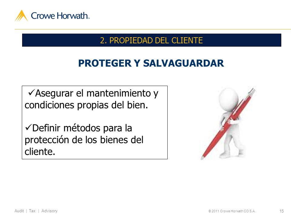 15 Audit | Tax | Advisory © 2011 Crowe Horwath CO S.A. 2. PROPIEDAD DEL CLIENTE PROTEGER Y SALVAGUARDAR Asegurar el mantenimiento y condiciones propia