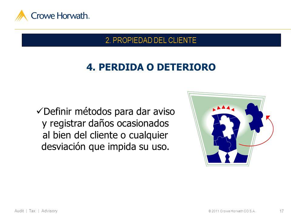 17 Audit | Tax | Advisory © 2011 Crowe Horwath CO S.A. 2. PROPIEDAD DEL CLIENTE 4. PERDIDA O DETERIORO Definir métodos para dar aviso y registrar daño