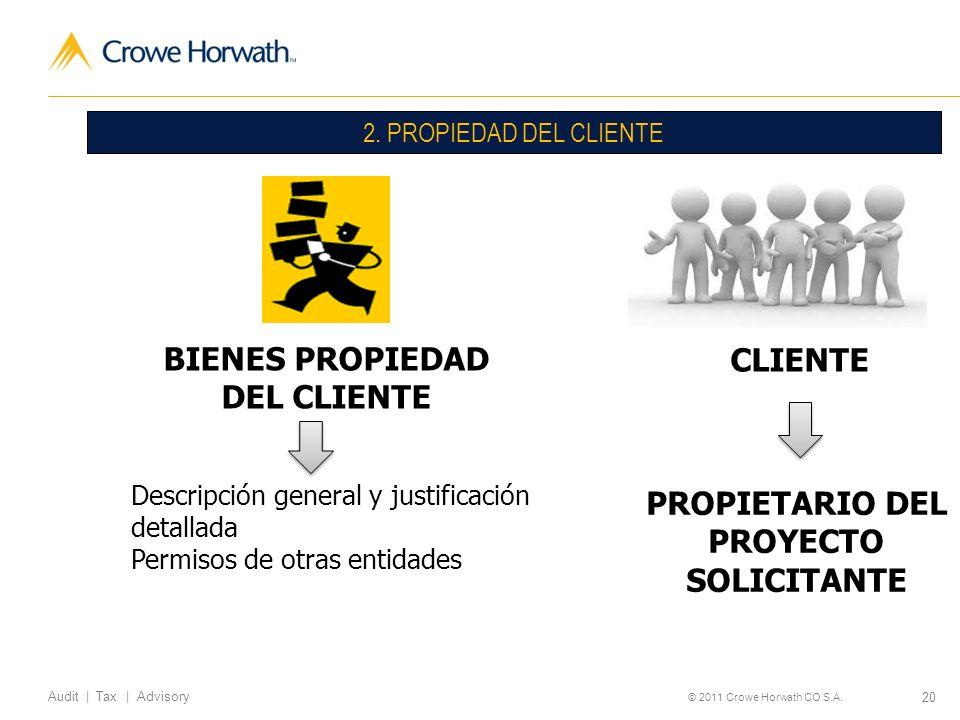 20 Audit | Tax | Advisory © 2011 Crowe Horwath CO S.A. 2. PROPIEDAD DEL CLIENTE BIENES PROPIEDAD DEL CLIENTE CLIENTE Descripción general y justificaci